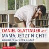 Daniel Glattauer: Mama, jetzt nicht!