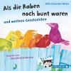 Edith Schreiber-Wicke: Als die Raben noch bunt waren und weitere Geschichten